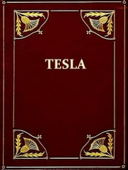 The Inventions, Researches and Writings of Nikola Tesla [Illustrated] ebook by Thomas Commerford Martin