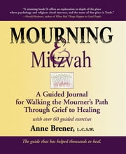 Mourning & Mitzvah, 2nd Edition - A Guided Journal for Walking the Mourner's Path Through Grief to Healing ebook by Anne Brener