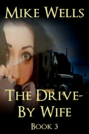 The Drive-By Wife, Book 3 - A Dark Tale of Blackmail and Romantic Obsession ebook by Mike Wells