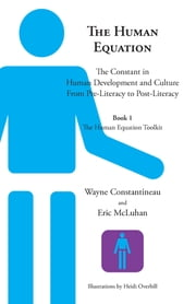 The Human Equation - The Constant in Human Development and Culture from Pre-Literacy to Post-Literacy -- Book 1, The Human Equation Toolkit ebook by Wayne Constantineau, Eric McLuhan