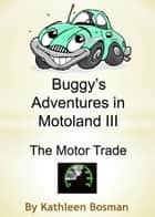 Buggy's Adventures in Motoland III: The Motor Trade ebook by Kathy Bosman