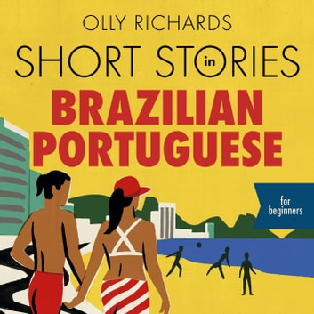Short Stories in Brazilian Portuguese for Beginners - Read for pleasure at your level, expand your vocabulary and learn Brazilian Portuguese the fun way! audiobook by Olly Richards