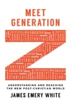 Meet Generation Z - Understanding and Reaching the New Post-Christian World ebook by James Emery White