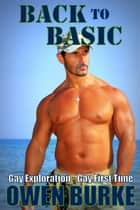 Back to Basic (Gay Exploration / Gay First Time) ebook by Owen Burke