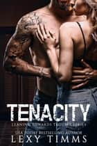 Tenacity - Leaning Towards Trouble, #3 ebook by Lexy Timms