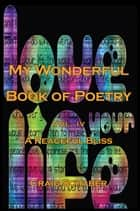 My Wonderful Book of Poetry Vol. Iv - A Peaceful Bliss ebook by Craig Schaber