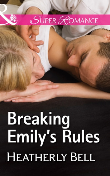 Breaking Emily's Rules (Mills & Boon Superromance) (Heroes of Fortune Valley, Book 1) ebook by Heatherly Bell