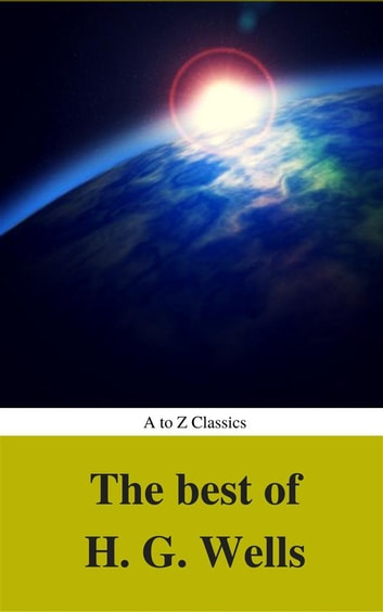 The Best of H. G. Wells (Best Navigation, Active TOC) (A to Z Classics) ebook by AtoZ Classics,H. G. Wells