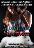 Moonlight Surrender - Return of the Ashton Grove Werewolves, #3 ebook by Jessica Coulter Smith