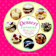 Dessert Express - 100 Sweet Treats You Can make in 30 Minutes or Less ebook by Lauren Chattman