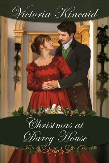 Christmas at Darcy House: A Pride and Prejudice Variation ebook by Victoria Kincaid