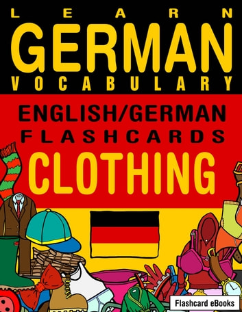 Learn German Vocabulary: English/German Flashcards - Clothing ebook by Flashcard Ebooks