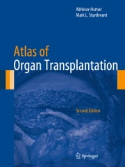 Atlas of Organ Transplantation ebook by Abhinav Humar,Mark L. Sturdevant