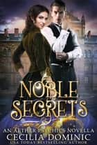 Noble Secrets - An Aether Psychics prequel novella ebook by Cecilia Dominic