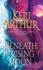 Beneath a Rising Moon ebook by Keri Arthur