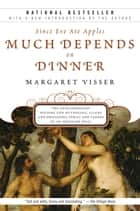 Much Depends on Dinner ebook by Margaret Visser