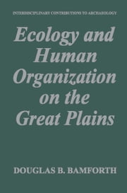 Ecology and Human Organization on the Great Plains ebook by Douglas B. Bamforth