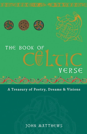 The Book of Celtic Verse - A Treasury of Poetry, Dreams & Visions ebook by John Matthews