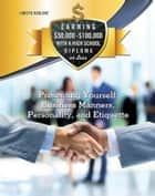 Presenting Yourself: Business Manners, Personality, and Etiquette ebook by Christie Marlowe