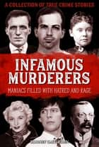 Infamous Murderers - Maniacs filled with hatred and rage ebook by Rodney Castleden