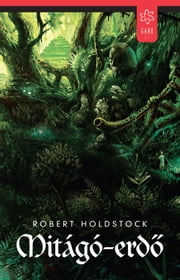 Mitágó-erdő ebook by Robert Holdstock