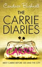 The Carrie Diaries (The Carrie Diaries, Book 1) ebook by Candace Bushnell