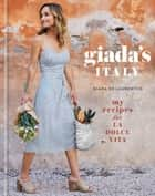 Giada's Italy - My Recipes for La Dolce Vita ebook by Giada De Laurentiis