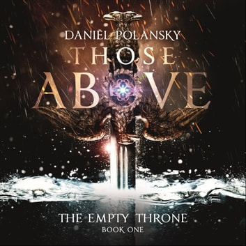 Those Above: The Empty Throne Book 1 audiobook by Daniel Polansky