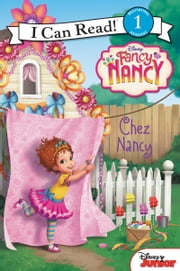 Fancy Nancy: Chez Nancy ebook by Nancy Parent, Disney Storybook Art Team