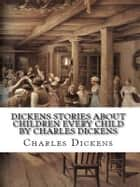 Dickens Stories About Children Every Child by Charles Dickens ebook by Charles Dickens