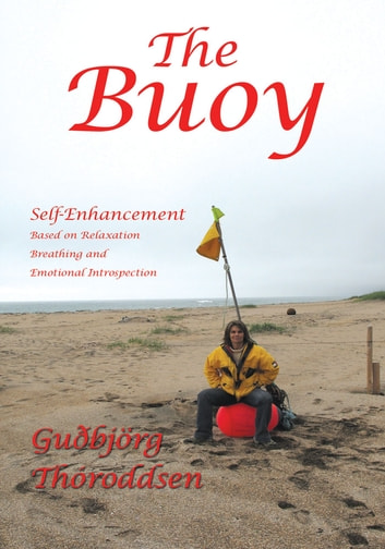 The Buoy - Self-Enhancement Based on Relaxation Breathing and Emotional Introspection ebook by Guðbjörg Thóroddsen