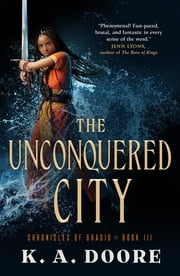 The Unconquered City - Chronicles of Ghadid Book 3 ebook by K. A. Doore