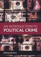An introduction to political crime ebook by Ross,Jeffrey Ian