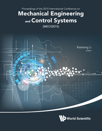 Mechanical Engineering and Control Systems - Proceedings of the 2015 International Conference on Mechanical Engineering and Control Systems (MECS2015) ebook by Xiaolong Li