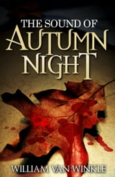 The Sound of Autumn Night: A Short Story of Self-Sacrifice ebook by William Van Winkle