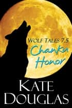 Wolf Tales 7.5: Chanku Honor ebook by Kate Douglas