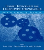 Leader Development for Transforming Organizations - Growing Leaders for Tomorrow ebook by David V. Day,Stephen J. Zaccaro,Stanley M. Halpin