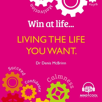 Win at Life: Living the Life you want audiobook by Dr. Denis McBrinn