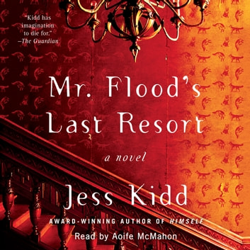 Mr. Flood's Last Resort - A Novel audiobook by Jess Kidd