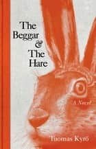 The Beggar & the Hare - A Novel ebook by Tuomas Kyro, David McDuff