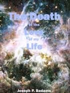 The Death of the Love of my Life ebook by Joseph P. Badame
