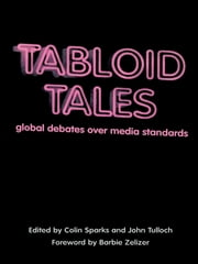 Tabloid Tales - Global Debates over Media Standards ebook by Colin Sparks,John Tulloch,Barbie Zelizer,S Elizabeth Bird,Rod Brookes,Andrew Calabrese,Peter Golding,Jostein Gripsrud,Ágnes Gulyás,Daniel C. Hallin,Kaori Hayashi,Ulrike Klein,Myra Macdonald,Shelley McLachlan,Janice Peck,Mathieu M. Rhoufari,Dick Rooney,Klaus Schönbach,Colin Sparks