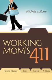Working Mom's 411 - How To Manage Kids, Career and Home ebook by Michelle LaRowe