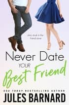 Never Date Your Best Friend ebook by Jules Barnard