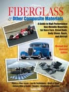 Fiberglass and Other Composite MaterialsHP1498 - A Guide to High Performance Non-Metallic Materials for AutomotiveRacing and Mari ne Use. Includes Fiberglass, Kevlar, Carbon Fiber,Molds, Structures and Materia ebook by Forbes Aird