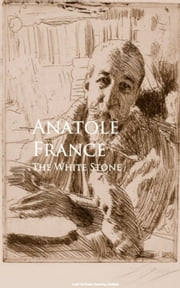 The White Stone ebook by Anatole France