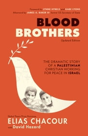 Blood Brothers - The Dramatic Story of a Palestinian Christian Working for Peace in Israel ebook by Elias Chacour,David Hazard