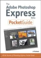 The Adobe Photoshop Express Beta Pocket Guide ebook by Jeff Carlson