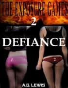 The Exposure Games 2, Defiance ebook by A. G. Lewis