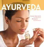 Ayurveda - Asian Secrets of Wellness, Beauty and Balance ebook by Kim Inglis